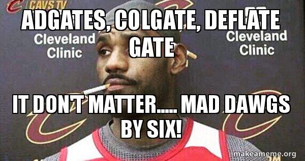 Adgates Colgate Deflate Gate It Dont Matter Mad Dawgs By Six
