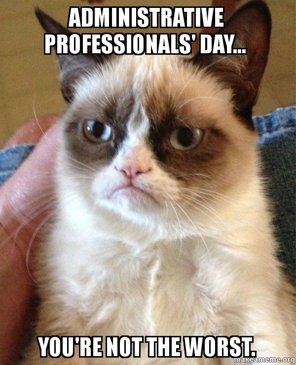 Administrative Professionals' Day... You're not the worst ...