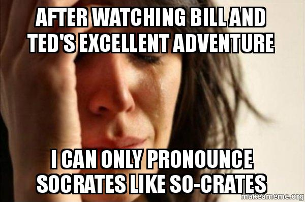 After Watching Bill And Ted's Excellent Adventure I Can