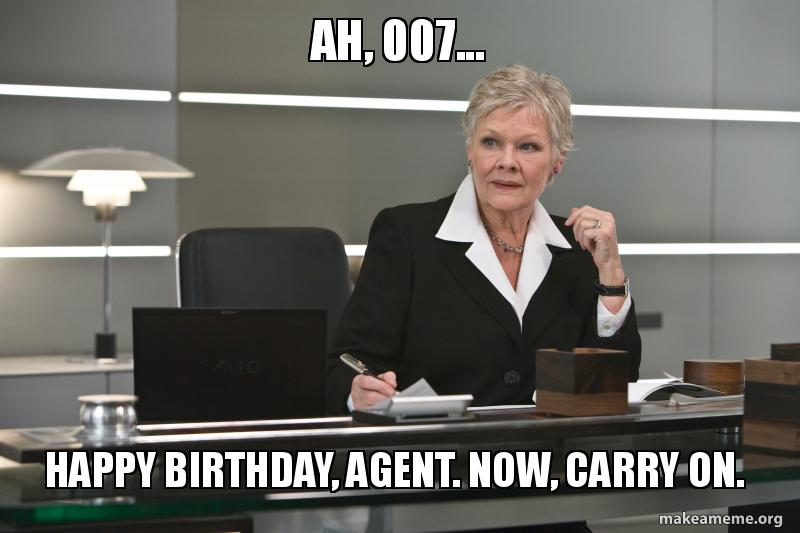 Ah 007 Happy Birthday Agent Now Carry On Make A Meme