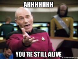 ahhhhhhh youre still ahhhhhhh you're still alive glad you're not dead make a meme