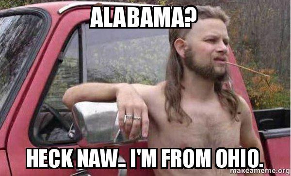 Alabama Heck Naw Im From Ohio Almost Politically Correct