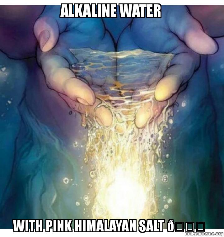 Alkaline Water With Pink Himalayan Salt 👌 | Make a Meme