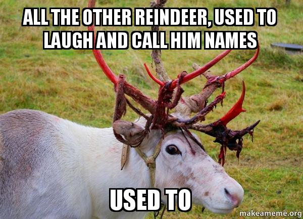 all the other reindeer, used to laugh and call him names used to ...