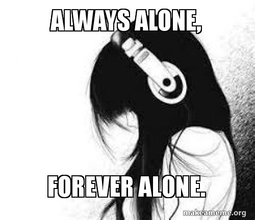 always alone forever alone make a meme