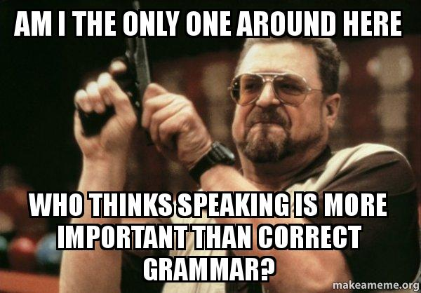 am i the only one around here who thinks speaking is more important