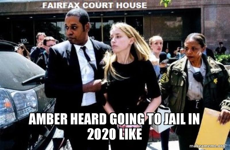 AMBER HEARD GOING TO JAIL IN 2020 LIKE   Make a Meme