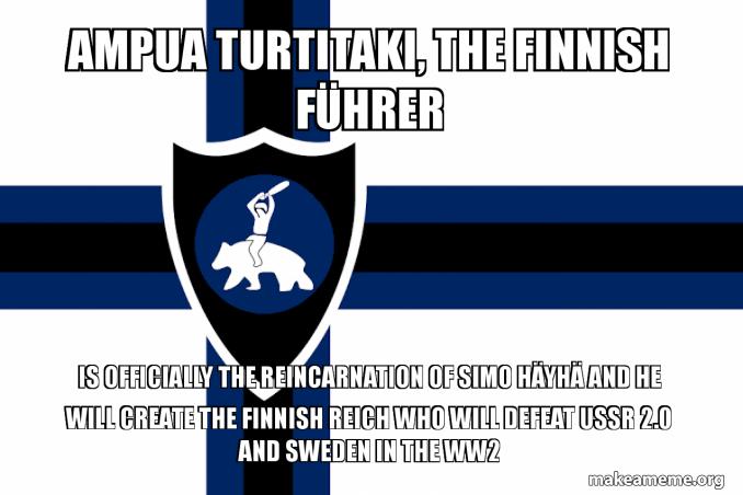 Ampua Turtitaki, the finnish Führer Is officially the