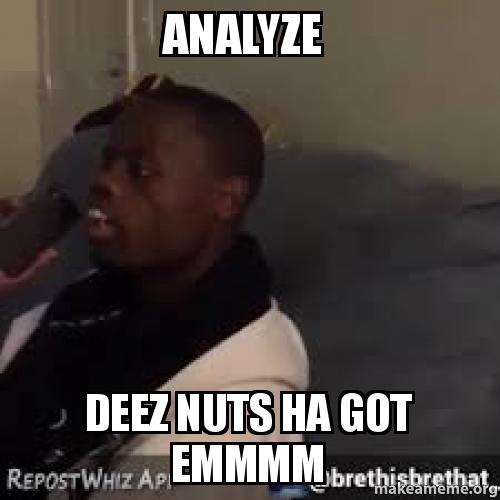 Analyze Deez Nuts Ha Got Emmmm Make A Meme