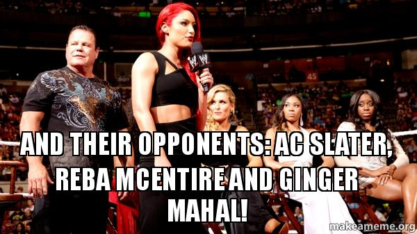 and their opponents ac slater reba mcentire and ginger