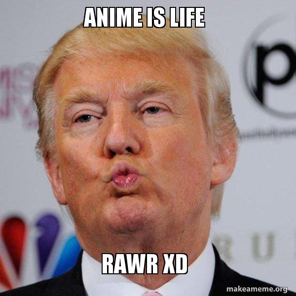 Anime Is Life Rawr Xd Donald Trump Kissing Make A Meme