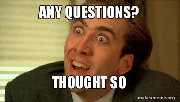 any questions thought any questions? thought so sarcastic nicholas cage make a meme