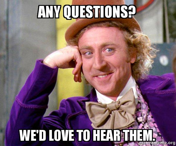 any questions wed any questions? we'd love to hear them willy wonka sarcasm meme