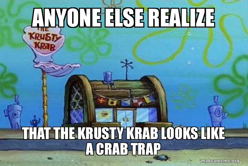 Anyone Else Realize That The Krusty Krab Looks Like A Crab Trap