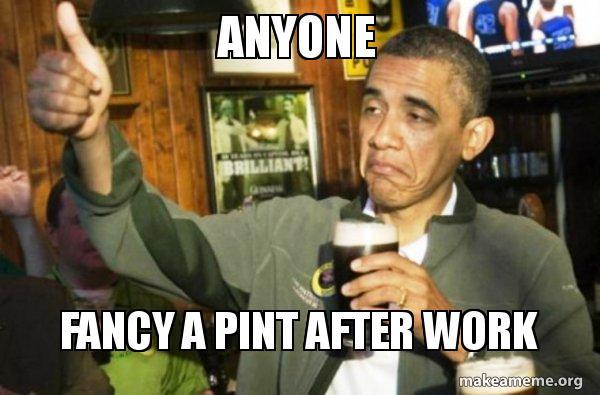 anyone fancy a oyer91 anyone fancy a pint after work upvote obama make a meme