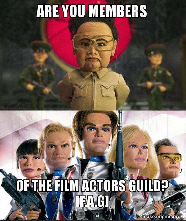 Are You Members Of The Film Actors Guild Fag Team America
