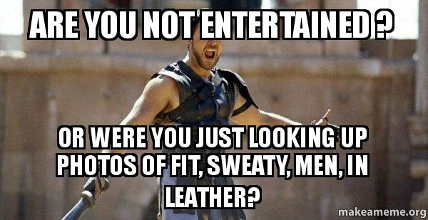 Gladiator (Are You Not Entertained?) meme