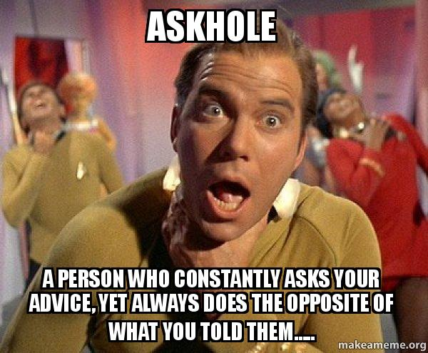 askhole a person 9x2484 askhole a person who constantly asks your advice, yet always does