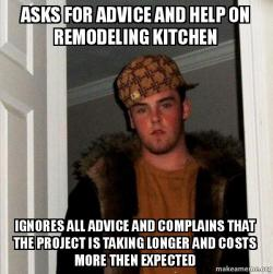 Asks For Advice And Help On Remodeling Kitchen Ignores All Advice And Complains That The Project