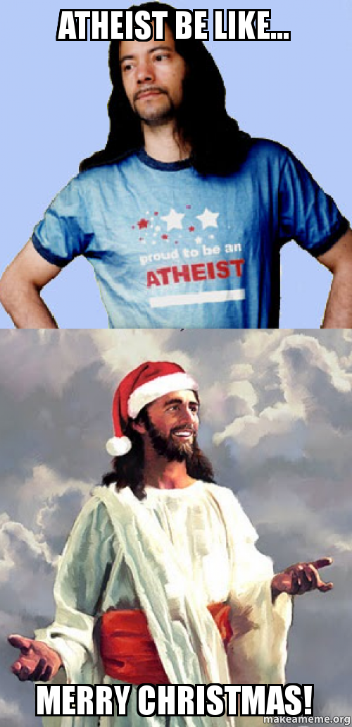 Atheist Be Like Merry Christmas Make A Meme