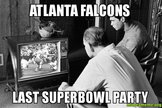 atlanta falcons last atlanta falcons last superbowl party make a meme