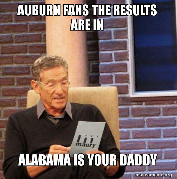 auburn fans the auburn fans the results are in alabama is your daddy maury