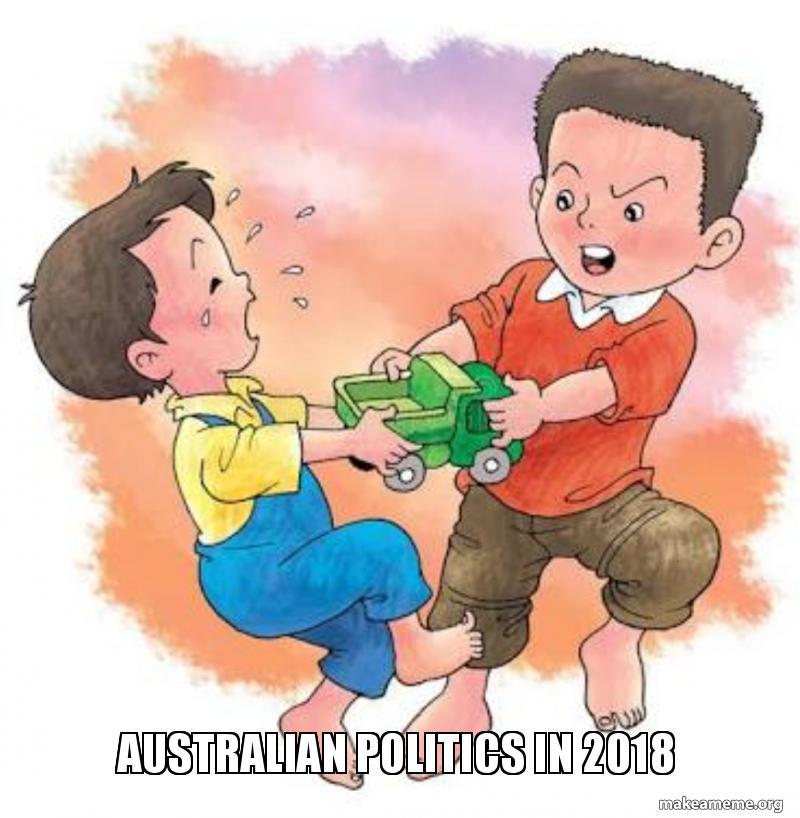 Australian politics in 2018 - Yeet | Make a Meme