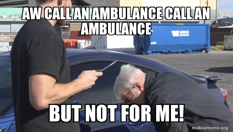 Aw Call An Ambulance Call An Ambulance But Not For Me Make A Meme Call an ambulance but not for me original extracted from facebook. aw call an ambulance call an ambulance