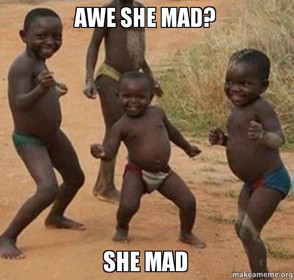 awe she mad awe she mad? she mad make a meme