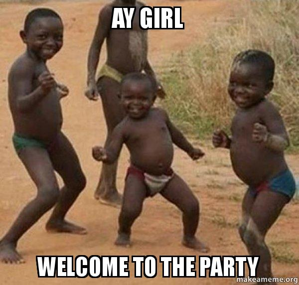 Ay Girl Welcome To The Party Dancing Black Kids Make A Meme
