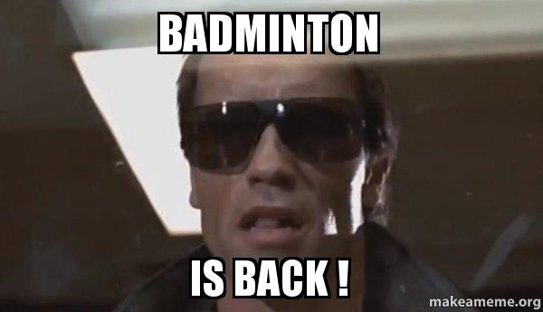 badminton is back badminton is back ! the terminator make a meme