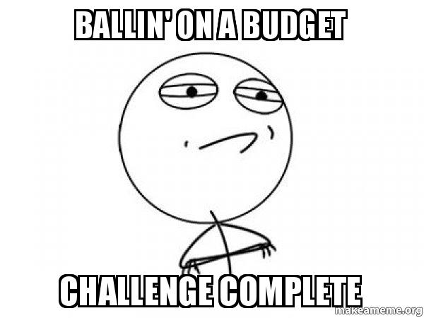 Ballin' on a budget challenge complete - Challenge Acccepted ...