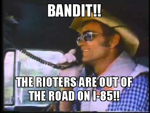 Bandit The Rioters Are Out Of The Road On I 85 Make A Meme