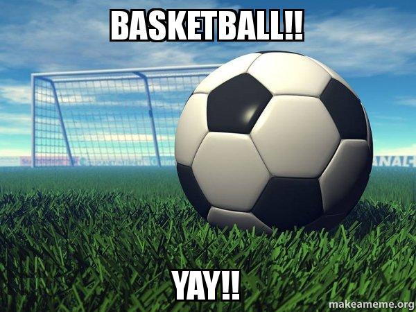 Basketball Yay Football Soccer Life Make A Meme Yay sports album on imgur. make a meme org