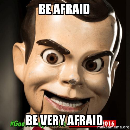 Be Afraid Be Very Afraid | Make a Meme - photo#49
