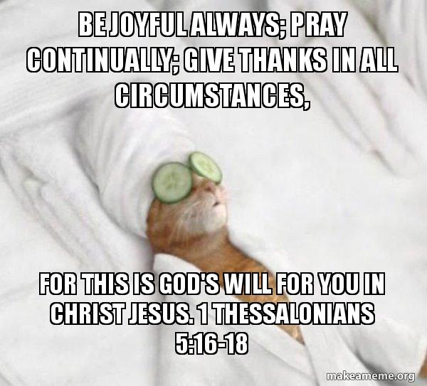 Be Joyful Always Pray Continually Give Thanks In All Circumstances