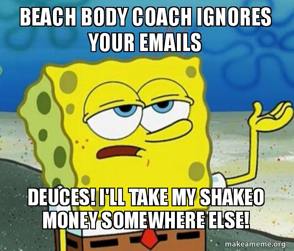 beach body coach beach body coach ignores your emails deuces! i'll take my shakeo
