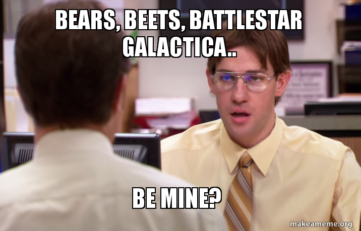 bears beets battlestar 5a847a bears, beets, battlestar galactica be mine? make a meme