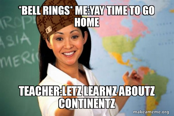 Bell Rings Me Yay Time To Go Home Teacher Letz Learnz Aboutz Continentz Scumbag Teacher Make A Meme Сказка про курочку рябу 02 05 15. make a meme org