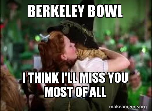 Berkeley Bowl I Think Ill Miss You Most Of All Make A Meme