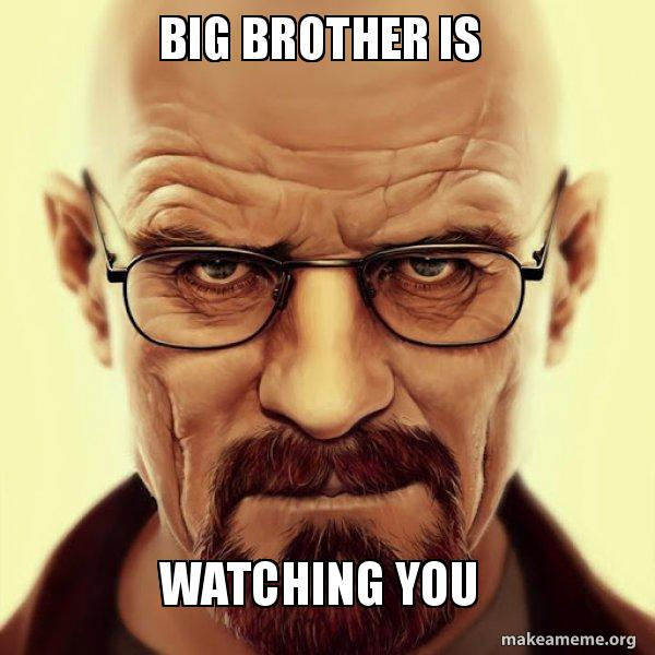 Big Brother Is Watching You Walter White Breaking Bad Make A Meme