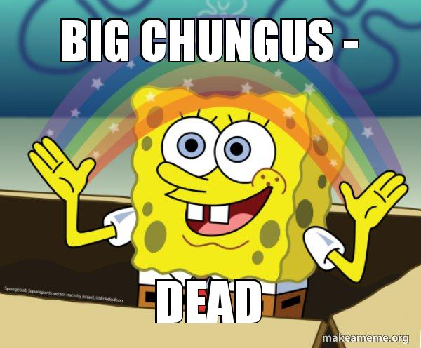 Big Chungus Dead Rainbow Spongbob Make A Meme