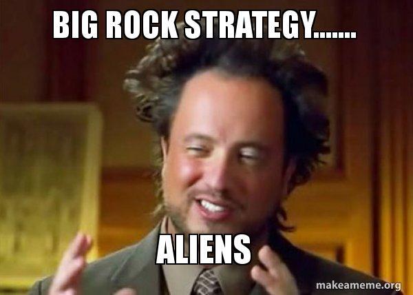 big rock strategy big rock strategy aliens ancient aliens crazy history