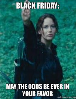Black Friday: May The Odds Be Ever In Your Favor | Make a Meme