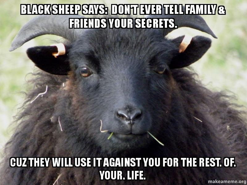Says Ever Cuz Meme The Family Rest Use They Secrets Of Life Will Sheep Your Tell Make Your A For Friends Black You amp; It Against Don't