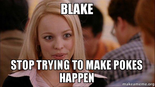 blake stop trying blake stop trying to make pokes happen mean girls meme make a meme,Blake Meme