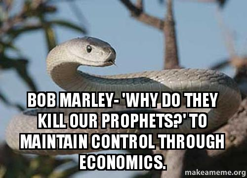 Bob marley why do they kill our prophets to maintain control