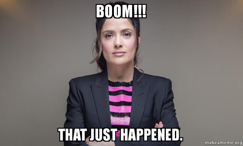 BOOM!!! THAT just happened. - | Make a Meme