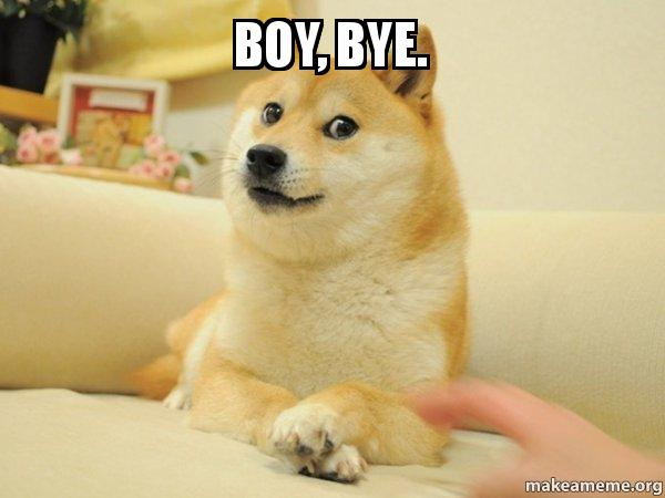 boy bye miq1hh boy, bye doge make a meme