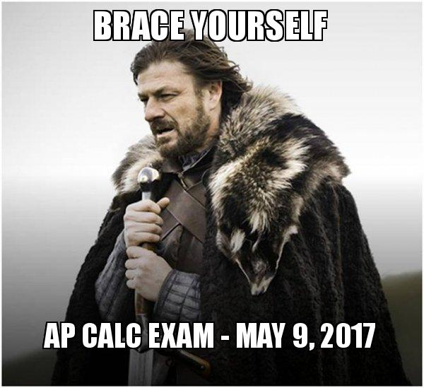 brace yourself ap 5xyfx4 brace yourself ap calc exam may 9, 2017 brace yourself game of